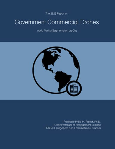 The 2022 Report on Government Commercial Drones: World Market Segmentation by City