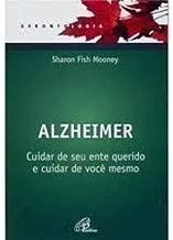 Alzheimer - Cuidar De Seu Ente Querido E Cuidar