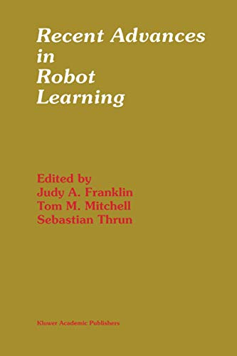 Recent Advances in Robot Learning: Machine Learning (The Springer International Series in Engineering and Computer Science (368), Band 368)