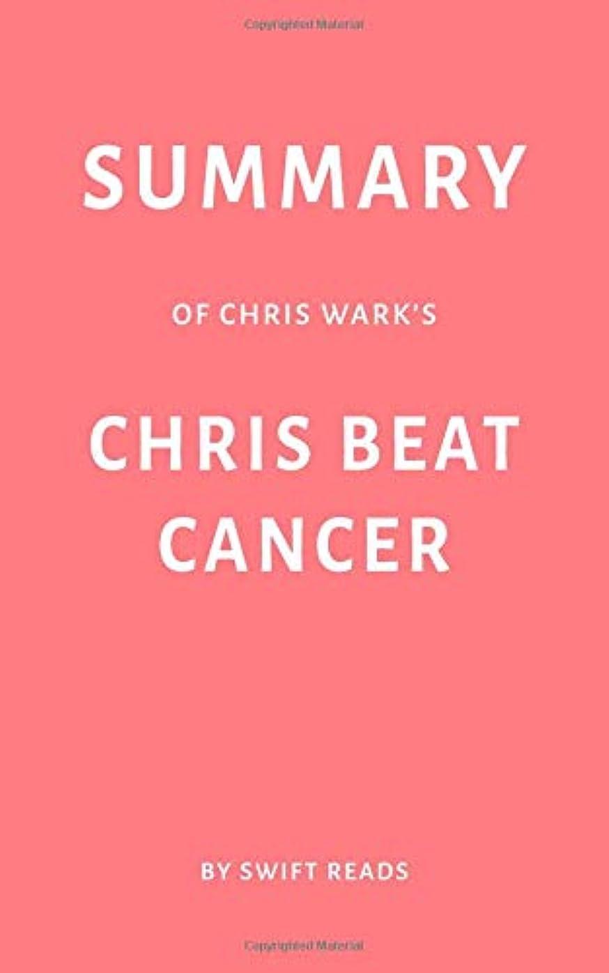 毒性記者ボリュームSummary of Chris Wark's Chris Beat Cancer by Swift Reads