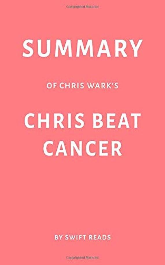 パスポート電極追い出すSummary of Chris Wark's Chris Beat Cancer by Swift Reads