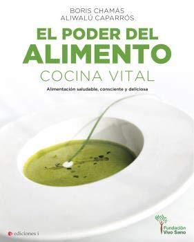 El poder del alimento. Cocina vital. Alimentación saludable, consciente y deliciosa