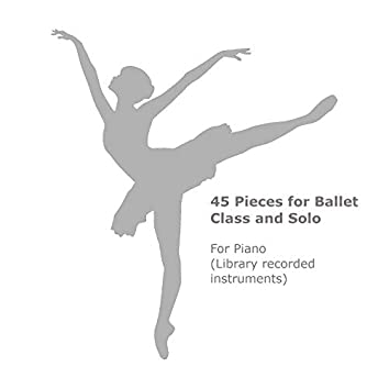 45 Pieces for Ballet Class and Solo