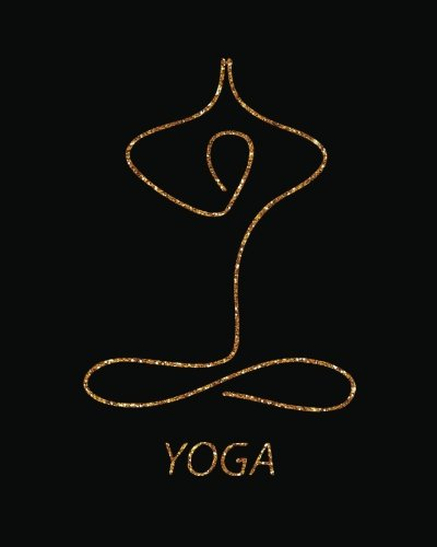 yoga: Yoga Lined Notebook Journal Daily Planner Diary 8'x 10' (Yoga Journal Notebook Blank Lined Book Series) (Volume 5)