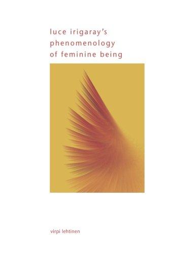 Luce Irigaray's Phenomenology of Feminine Being (SUNY series in Gender Theory)
