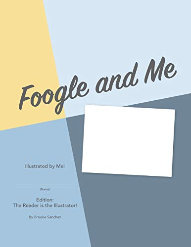 Foogle and Me: Illustrated by Me edition