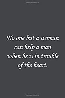 No one but a woman can help a man when he is in trouble of the heart.: Bram Stoker Quote Lined notebook, Journal Diary gif...
