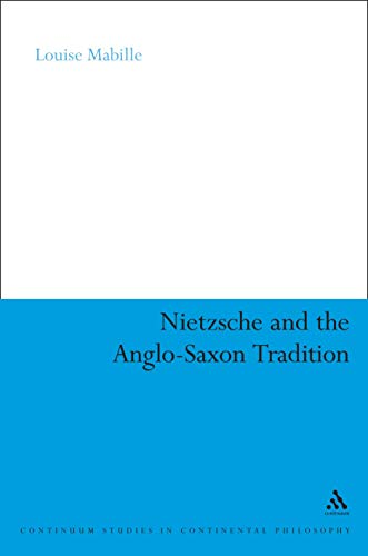 Nietzsche and the Anglo-Saxon Tradition (Continuum Studies in Continental Philosophy Book 41)