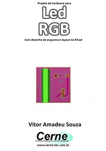 Projeto de hardware para Led RGB Com desenho de esquema e layout no KiCad