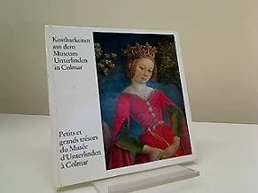 Kostbarkeiten aus dem Museum Unterlinden in Colmar = Petits et grands Trésors du Musée d'Unterlinden à Colmar.