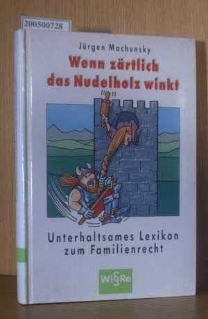 Wenn zärtlich das Nudelholz winkt. Unterhaltsames Lexikon zum Familienrecht