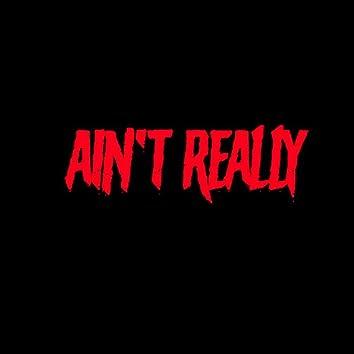 Ain't Really