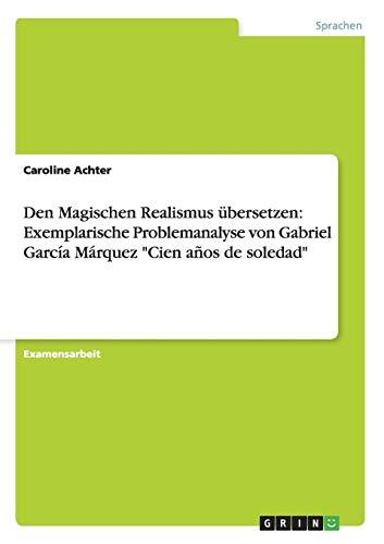 Den Magischen Realismus übersetzen: Exemplarische Problemanalyse von Gabriel García Márquez