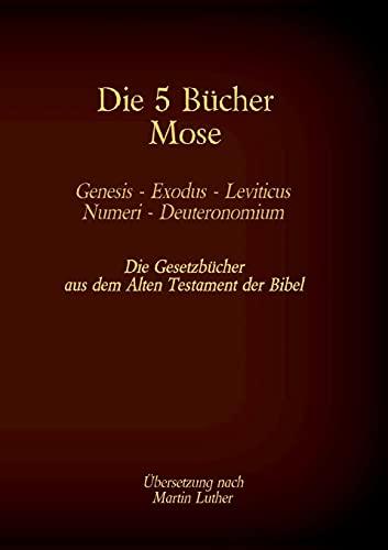 Die 5 Bücher Mose - Genesis, Exodus, Leviticus, Numeri, Deuteronomium: Die Gesetzbücher aus dem Alten Testament der Bibel (Die Bücher der Bibel als Einzelausgabe)