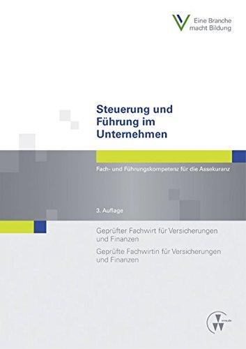 Steuerung und Führung im Unternehmen: Fach- und Führungskompetenz für die Assekuranz Geprüfter Fachwirt für Versicherungen und Finanzen / Geprüfte ... und Finanzen (Fachwirt-Literatur)