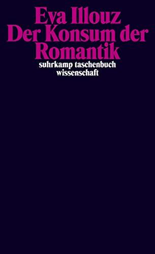 Der Konsum der Romantik: Liebe und die kulturellen Widersprüche des Kapitalismus (suhrkamp taschenbuch wissenschaft)