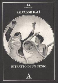Salvador Dalì. Ritratto di un genio. Ediz. illustrata