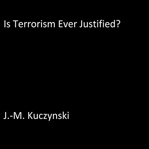 Is Terrorism Ever Justified? audiobook cover art