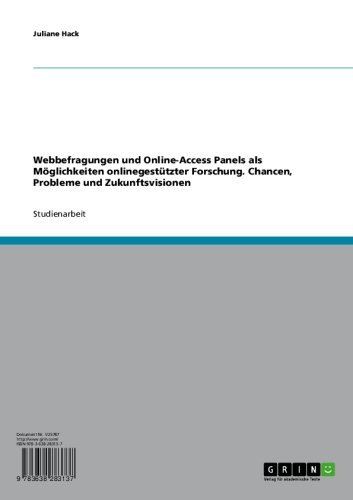 Webbefragungen und Online-Access Panels als Möglichkeiten onlinegestützter Forschung. Chancen, Probleme und Zukunftsvisionen