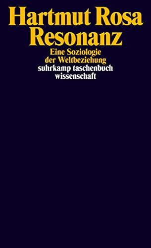 Resonanz: Eine Soziologie der Weltbeziehung (suhrkamp taschenbuch wissenschaft)