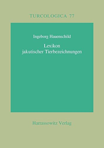 Lexikon jakutischer Tierbezeichnungen (Turcologica, Band 77)