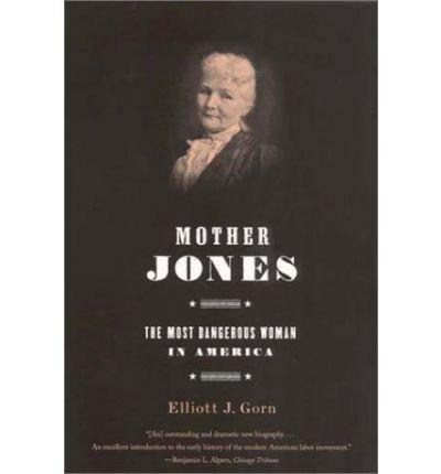 [ MOTHER JONES: THE MOST DANGEROUS WOMAN IN AMERICA ] Mother Jones: The Most Dangerous Woman in America By Gorn, Elliot J ( Author ) Apr-2002 [ Paperback ]