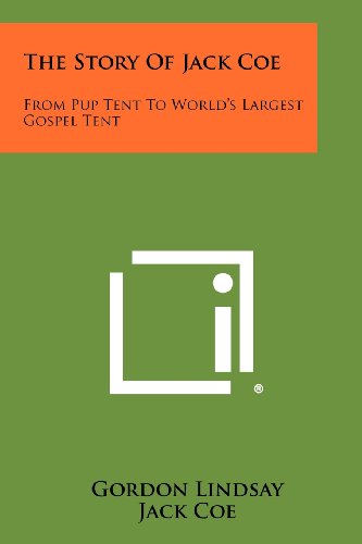 The Story Of Jack Coe: From Pup Tent To World's Largest Gospel Tent