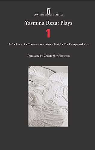 Yasmina Reza: Plays One : Art, The Unexpected Man, Conversations After A Burial, Life X 3