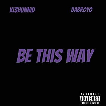Be This Way (feat. DaBroyo)