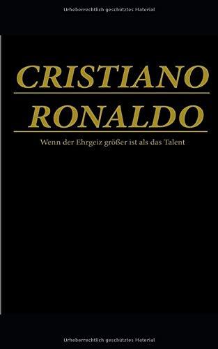 Cristiano Ronaldo: Wenn der Ehrgeiz größer ist als das Talent