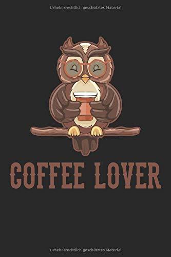 Coffee Lover Eule Kaffee Vogelzucht, Vogelzüchter, Vogelliebhaber, Haustiere: Notizbuch - Notizheft - Tagebuch - Punktraster - Gepunkteter Notizblock - 6 x 9 Zoll (15.24 x 22.86 cm) - 120 Seiten