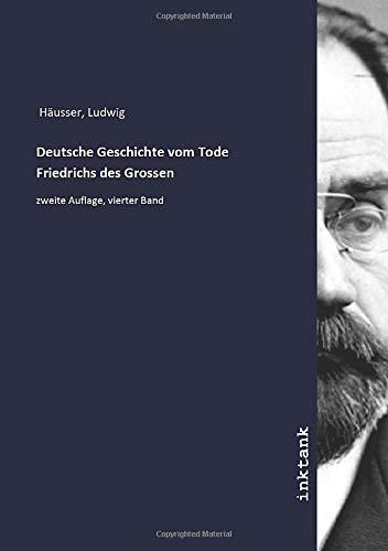 Deutsche Geschichte vom Tode Friedrichs des Grossen: zweite Auflage, vierter Band