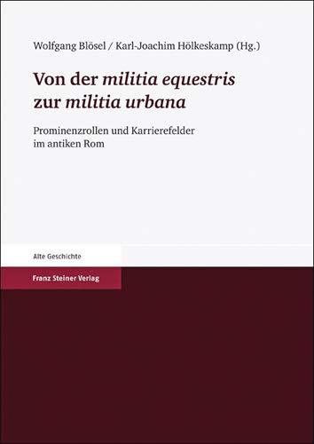 Von Der Militia Equestris Zur Militia Urbana: Prominenzrollen Und Karrierefelder Im Antiken Rom