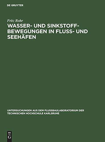 Wasser- und Sinkstoff-Bewegungen in Fluss- und Seehäfen (Untersuchungen aus dem Flußbaulaboratorium der Technischen Hochschule Karlsruhe)
