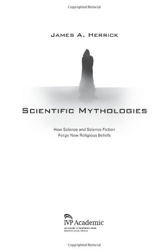 Scientific Mythologies: How Science and Science Fiction Forge New Religious Beliefs