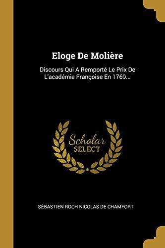 FRE-ELOGE DE MOLIERE: Discours Qui a Remporté Le Prix de l'Académie Françoise En 1769...