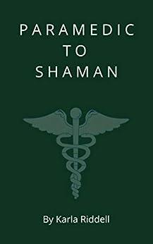 Paramedic to Shaman by [Karla Riddell]
