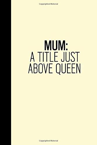 MUM: A TITLE JUST ABOVE QUEEN: Best Gift For Mother,Mother Appreciation,ruled Notebook 6x9 Inches-110 lined pages for notes, drawings, ... for Feminist,Her,Women,Girl Powe