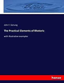 The Practical Elements of Rhetoric: with illustrative examples