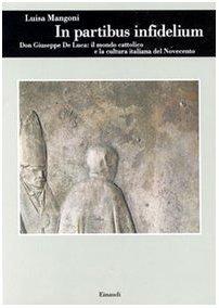 In partibus infidelium. Don Giuseppe De Luca: il mondo cattolico e la cultura italiana del Novecento