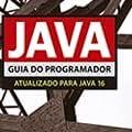 Java - Guia do Programador: Atualizado Para Java 16