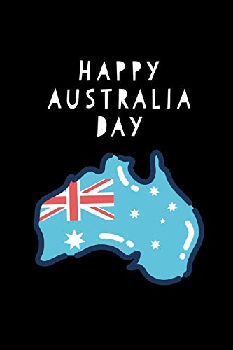 Happy Australia Day: National Pride January Celebration Journal: This is a 6X9 100 Page Diary To Write Memories in. Makes a Great Australia Day Festive Gift For Men or Women.