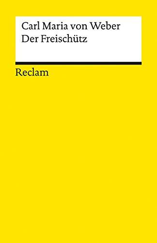 Der Freischütz: Romantische Oper in drei Aufzügen (Reclams Universal-Bibliothek)