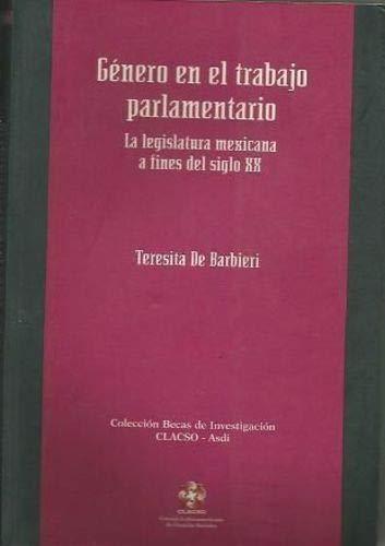 Genero En El Trabajo Parlamentario: La Legislatura Mexicana a Fines del Siglo XX (Coleccion Becas de Investigacion Clacso-Asdi)