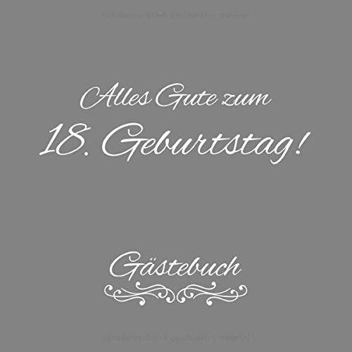 Alles Gute Zum 18. Geburtstag Gästebuch: Gästebuch Album - 18 Jahre Geschenkidee Zum Eintragen und...