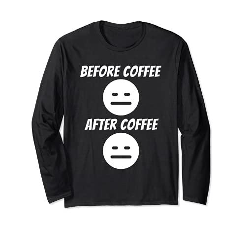 Bevor Kaffee und danach - Kaffeetrinker Morgenmuffel Witz Langarmshirt