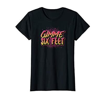 Funny Gimme Six Feet Social Distancing Safer at Home Design T-Shirt