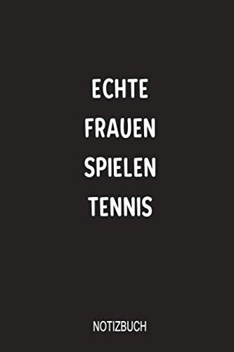 Echte Frauen spielen Tennis Notizbuch: Liniert 110 Seiten 6x9 Schwarz Skizzenheft. Optimal auch als Zeichenbuch oder Tagebuch