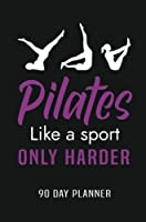 Pilates Like a Sport Only Harder 90 Day Planner: Meal and Exercise Planner, Diet Fitness Health Planner, Gym Planner, Weight Loss Planner