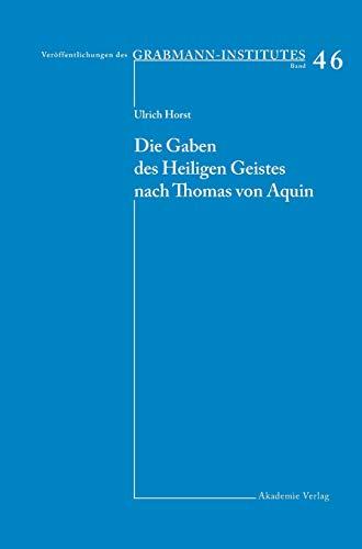 Die Gaben des Heiligen Geistes nach Thomas von Aquin (Veröffentlichungen des Grabmann-Institutes zur Erforschung der mittelalterlichen Theologie und Philosophie, Band 46)